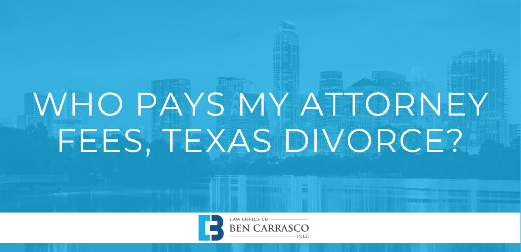 Who Pays My Attorney Fees, Texas Divorce